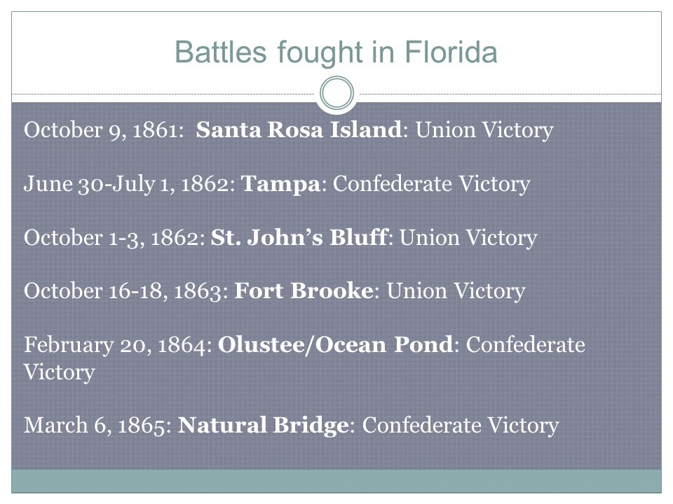 Battles fought in Florida October 9, 1861: Santa Rosa Island: Union Victory June 30-July 1, 1862: Tampa: Confederate Victory October 1-3, 1862: St.