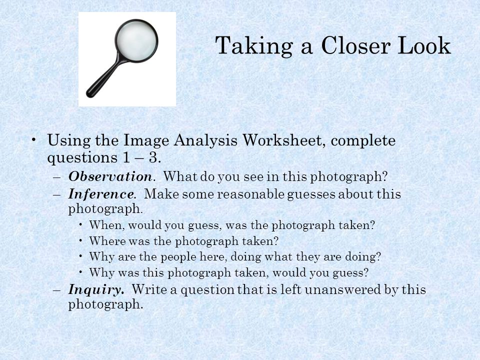 Taking a Closer Look Using the Image Analysis Worksheet, complete questions 1 – 3.