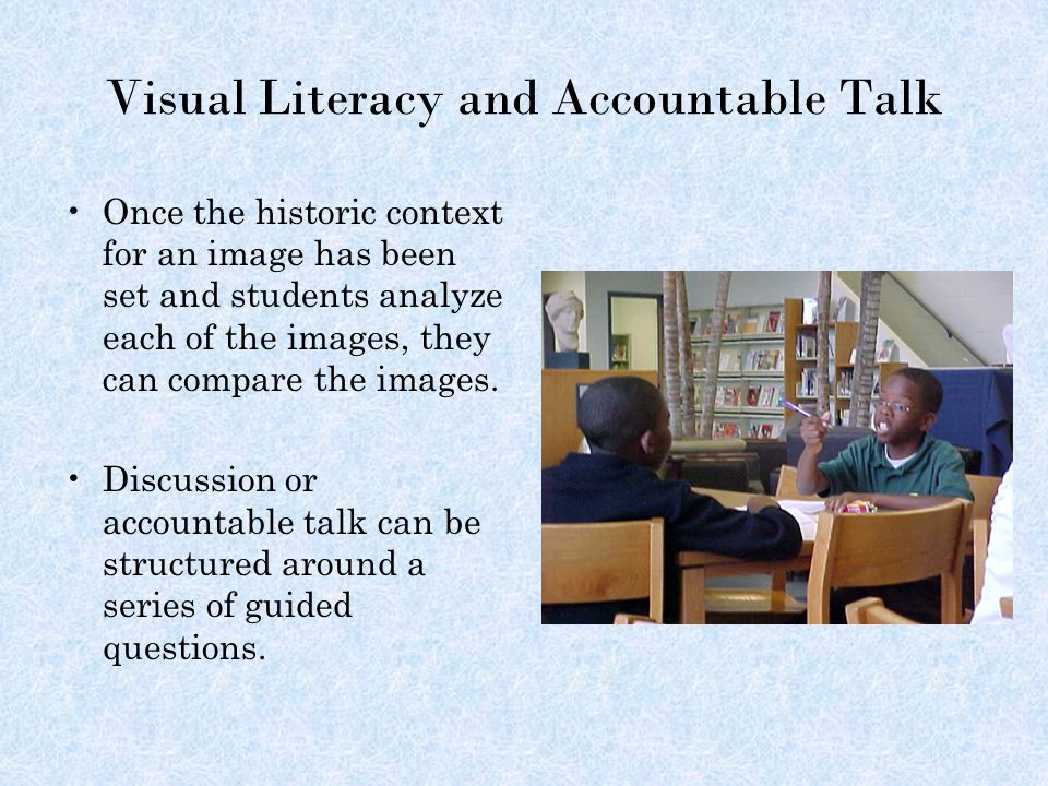 Visual Literacy and Accountable Talk Once the historic context for an image has been set and students analyze each of the images, they can compare the images.