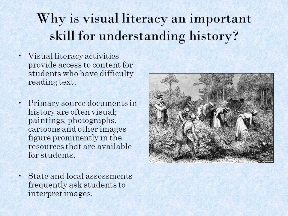 Why is visual literacy an important skill for understanding history.