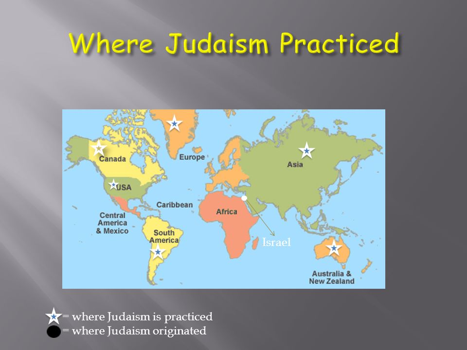 = where Judaism is practiced = where Judaism originated Israel