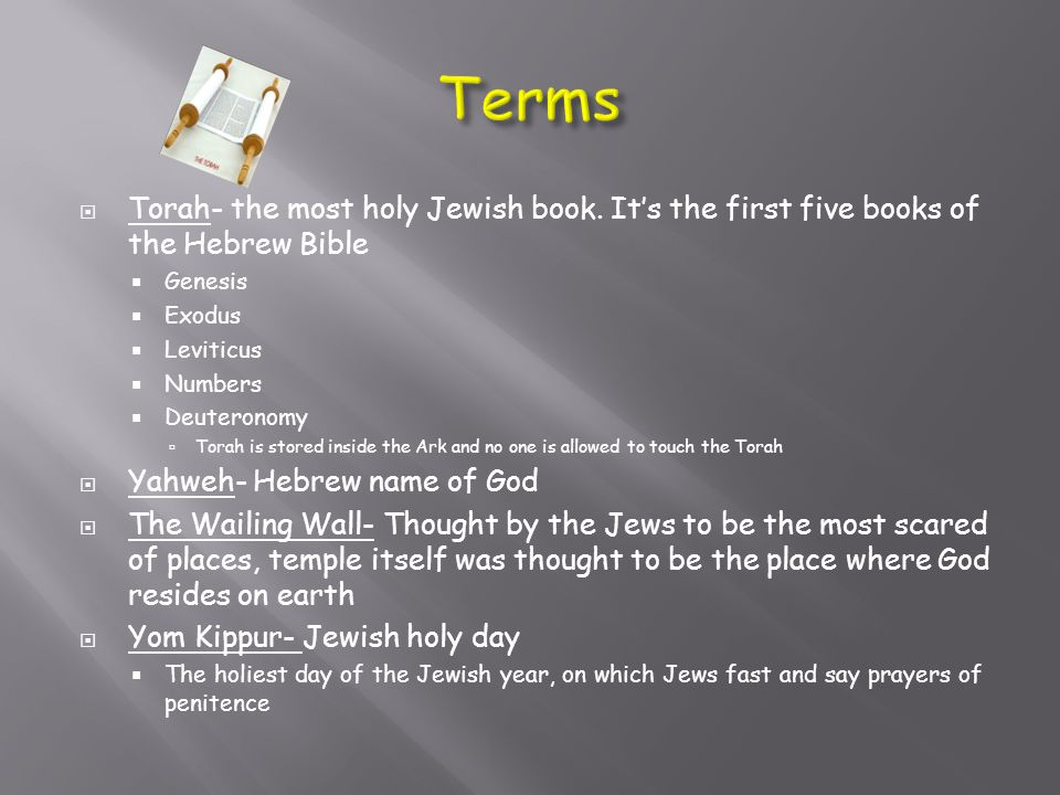  Torah- the most holy Jewish book.