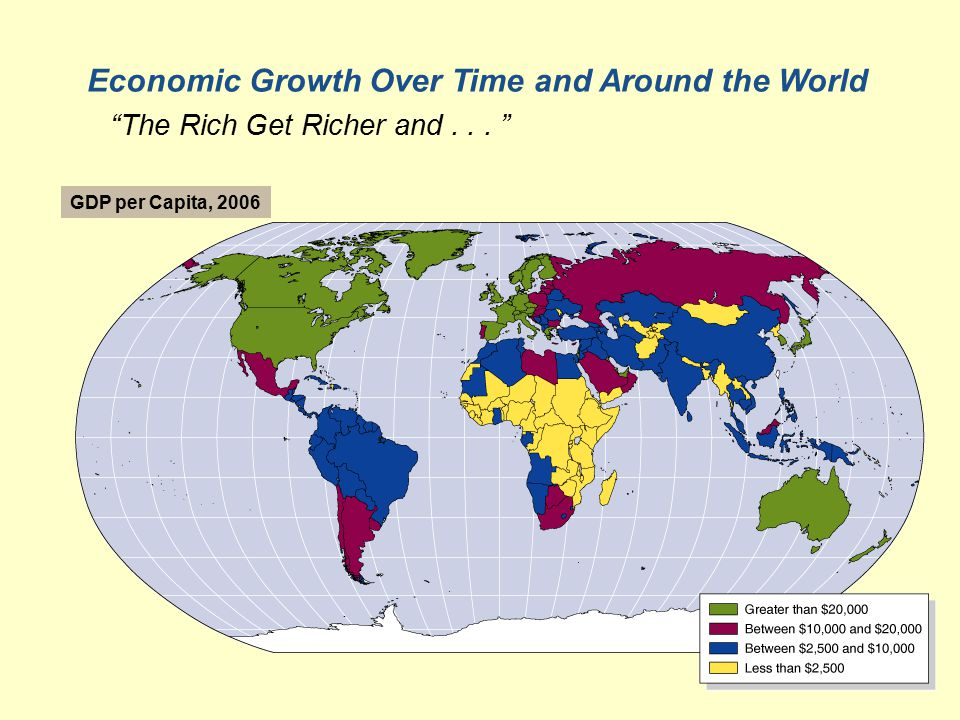 GDP per Capita, 2006 Economic Growth Over Time and Around the World The Rich Get Richer and...