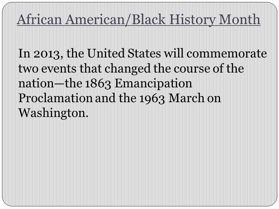 In 2013, the United States will commemorate two events that changed the course of the nation—the 1863 Emancipation Proclamation and the 1963 March on Washington.