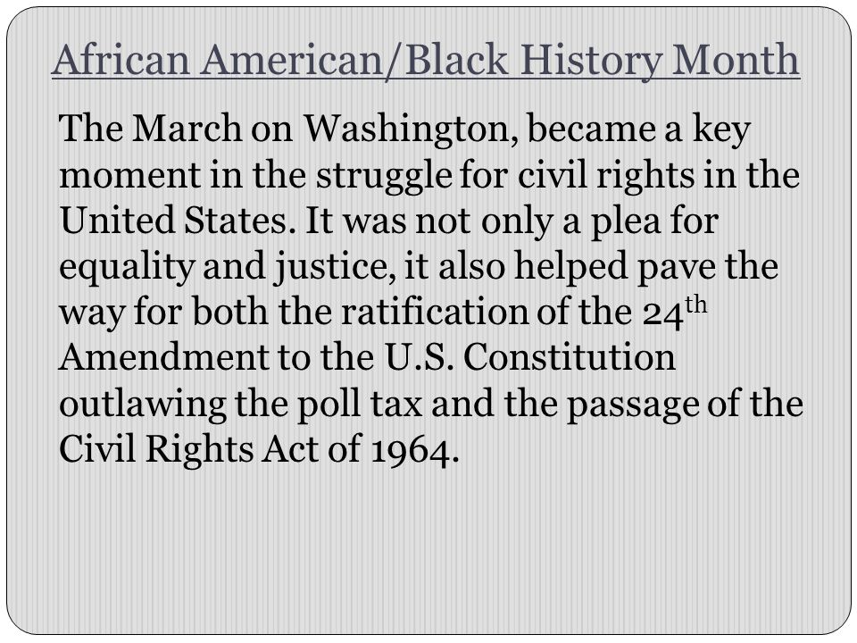 African American/Black History Month The March on Washington, became a key moment in the struggle for civil rights in the United States.