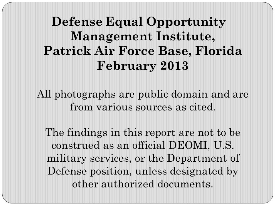 Defense Equal Opportunity Management Institute, Patrick Air Force Base, Florida February 2013 All photographs are public domain and are from various sources as cited.