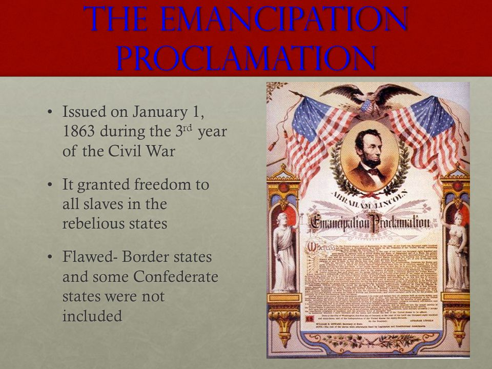 The Emancipation Proclamation Issued on January 1, 1863 during the 3 rd year of the Civil WarIssued on January 1, 1863 during the 3 rd year of the Civ