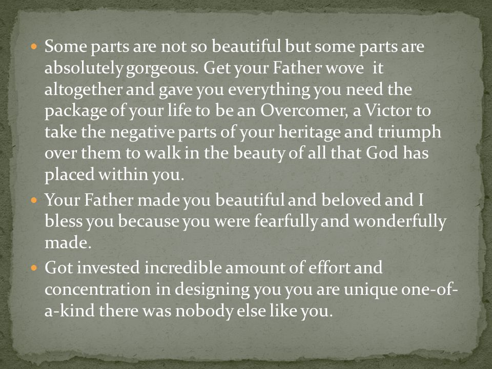 Some parts are not so beautiful but some parts are absolutely gorgeous. Get your Father wove it altogether and gave you everything you need the packag