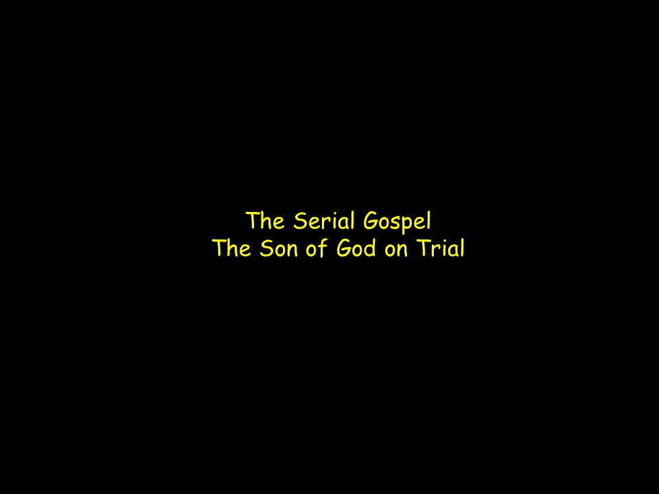 The Serial Gospel The Son of God on Trial