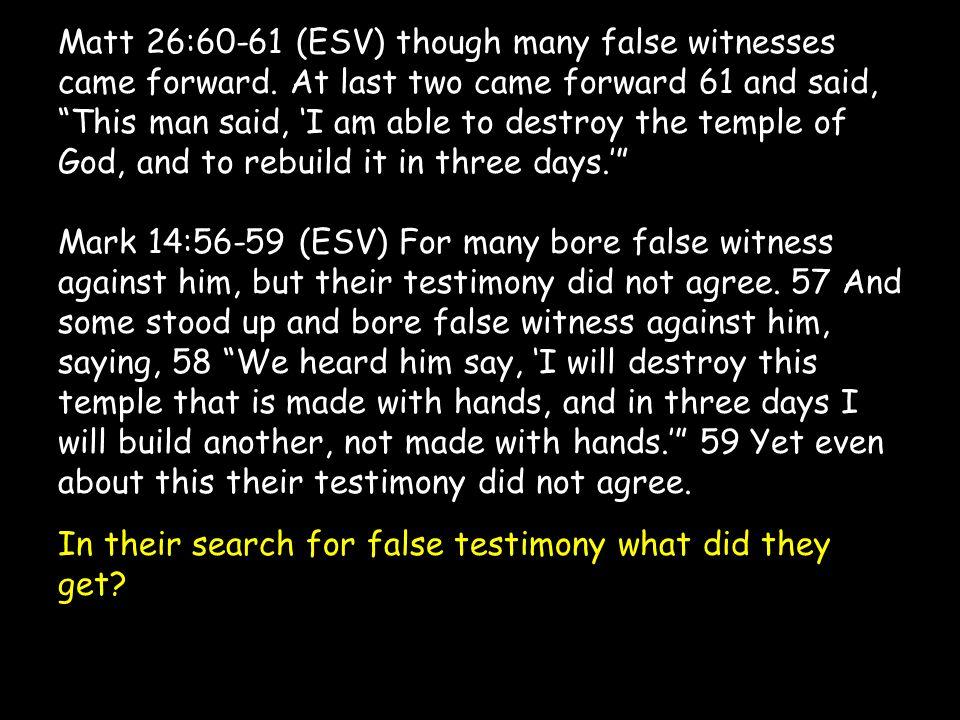 Matt 26:60-61 (ESV) though many false witnesses came forward.
