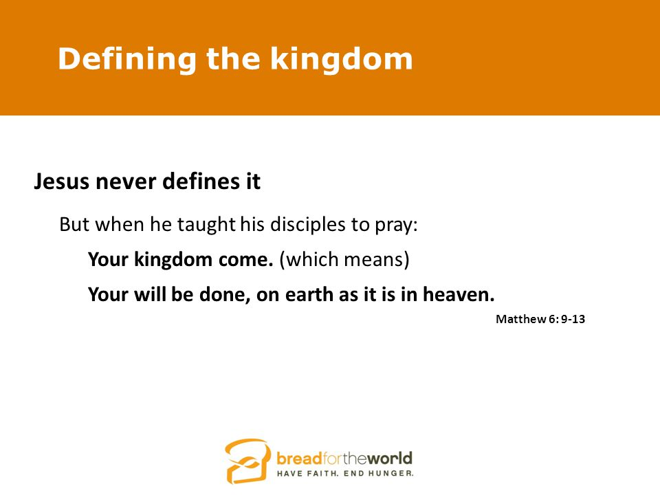 Defining the kingdom Jesus never defines it But when he taught his disciples to pray: Your kingdom come.