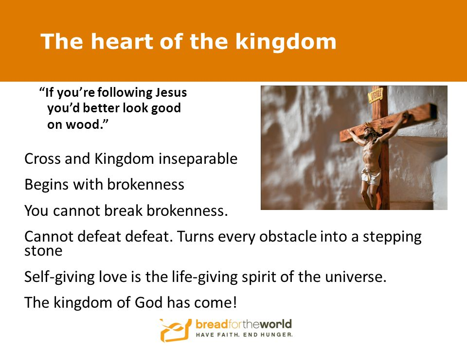 The heart of the kingdom If you're following Jesus you'd better look good on wood. Cross and Kingdom inseparable Begins with brokenness You cannot break brokenness.