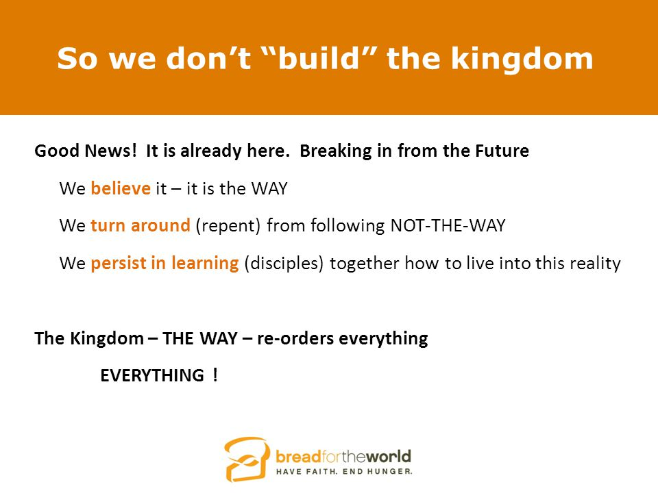 So we don't build the kingdom Good News. It is already here.