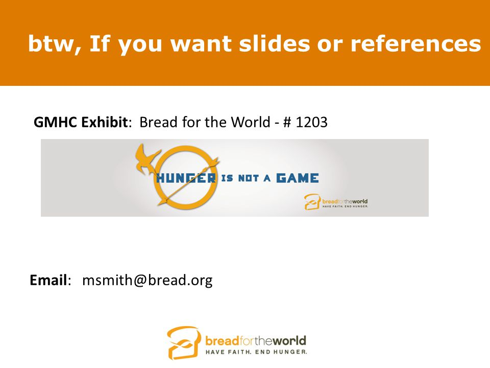 btw, If you want slides or references GMHC Exhibit: Bread for the World - # 1203 Email: msmith@bread.org
