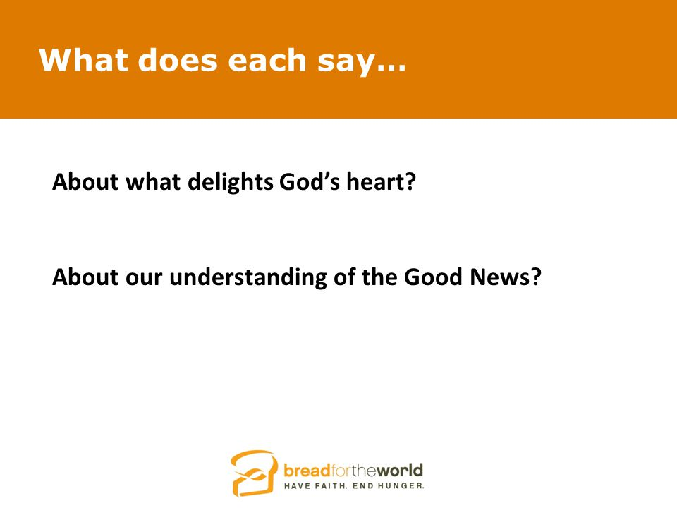 What does each say… About what delights God's heart About our understanding of the Good News