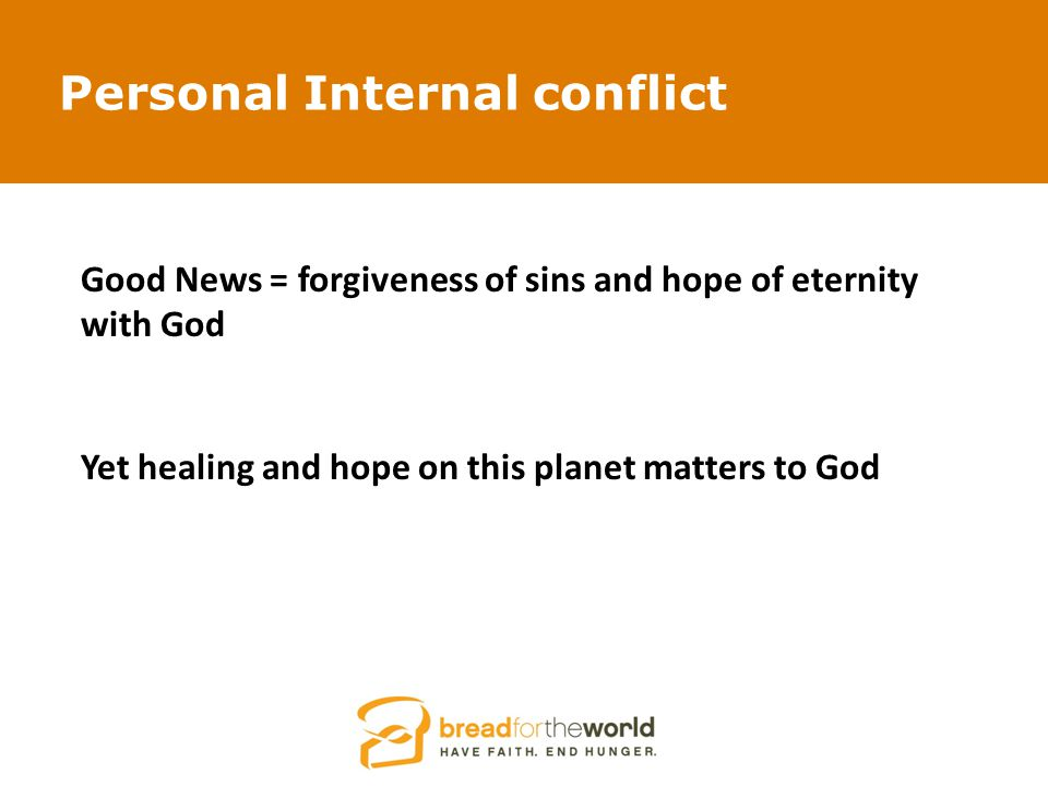 Personal Internal conflict Good News = forgiveness of sins and hope of eternity with God Yet healing and hope on this planet matters to God