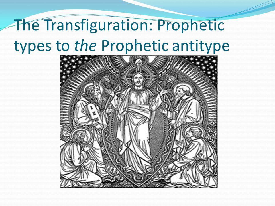 The Transfiguration: Prophetic types to the Prophetic antitype