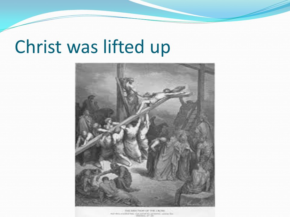 Christ was lifted up
