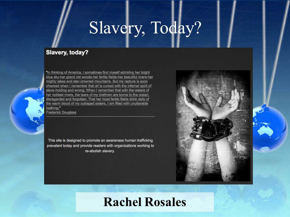 Slavery, Today? Rachel Rosales