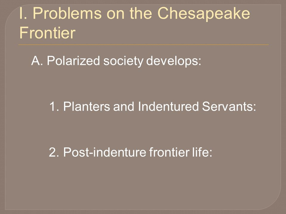 I.Problems on the Chesapeake Frontier A. Polarized society develops: 1.
