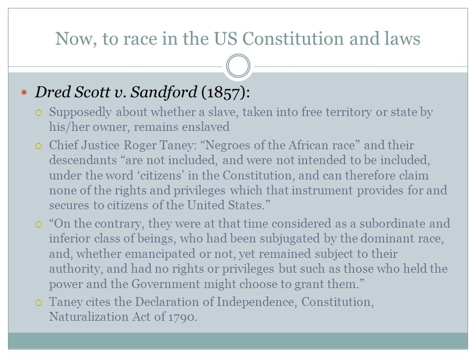 Now, to race in the US Constitution and laws Dred Scott v.
