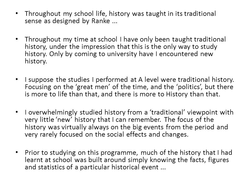 Throughout my school life, history was taught in its traditional sense as designed by Ranke...