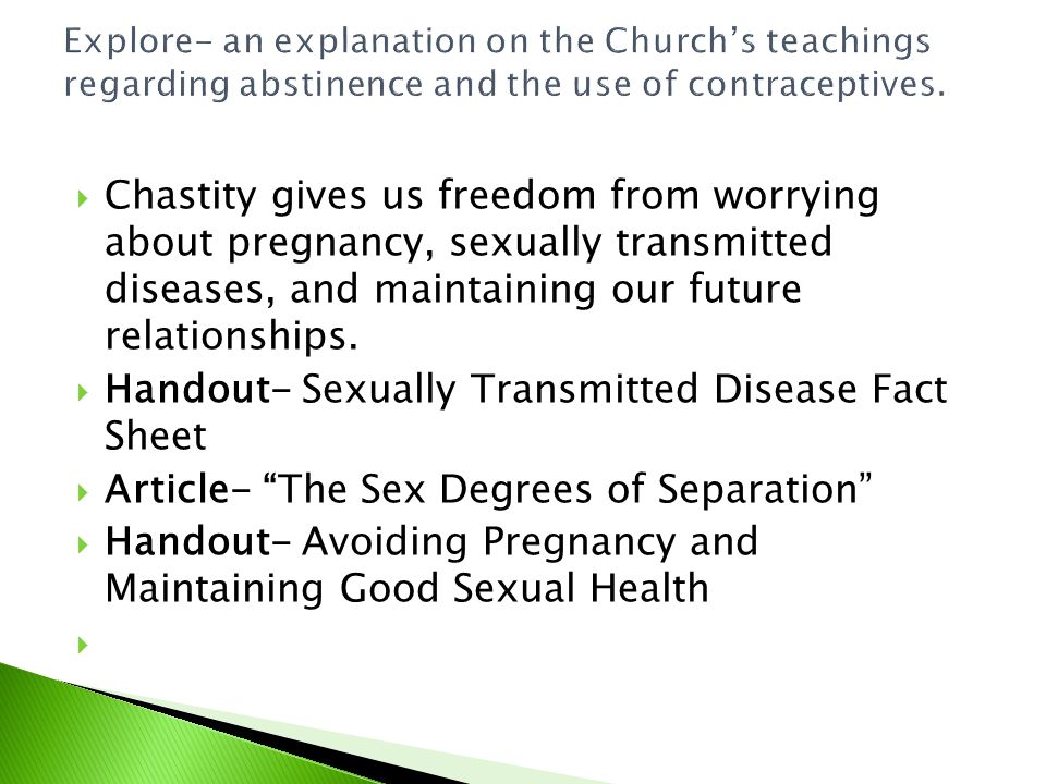  Chastity gives us freedom from worrying about pregnancy, sexually transmitted diseases, and maintaining our future relationships.  Handout- Sexuall