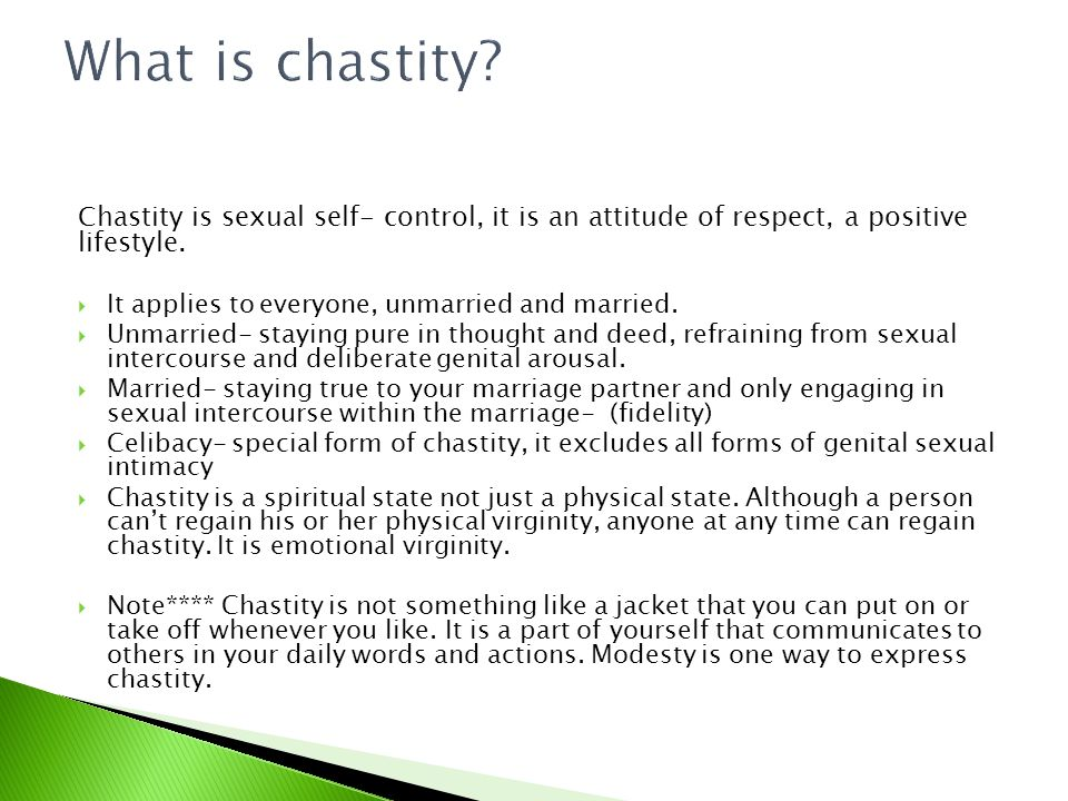 Chastity is sexual self- control, it is an attitude of respect, a positive lifestyle.  It applies to everyone, unmarried and married.  Unmarried- st