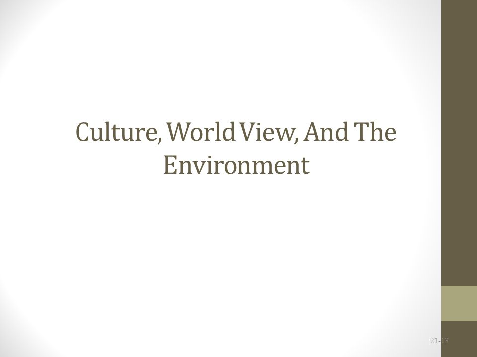 Culture, World View, And The Environment 21-13