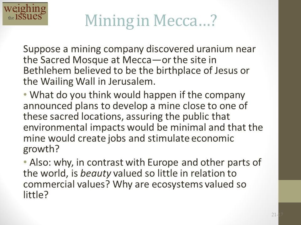 Mining in Mecca…? Suppose a mining company discovered uranium near the Sacred Mosque at Mecca—or the site in Bethlehem believed to be the birthplace o
