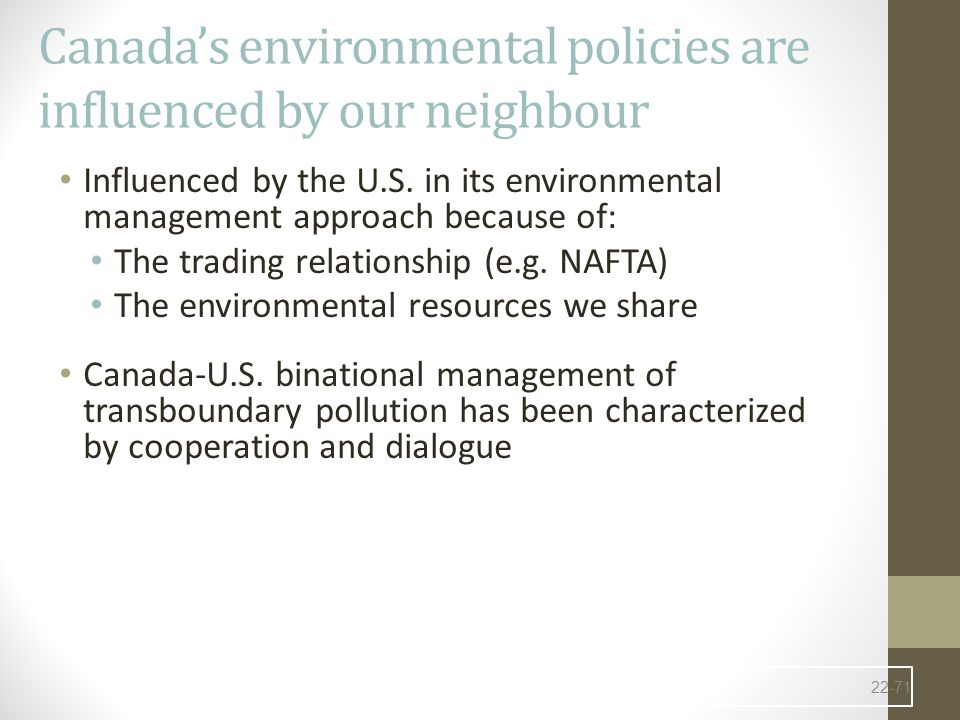 Canada's environmental policies are influenced by our neighbour Influenced by the U.S.
