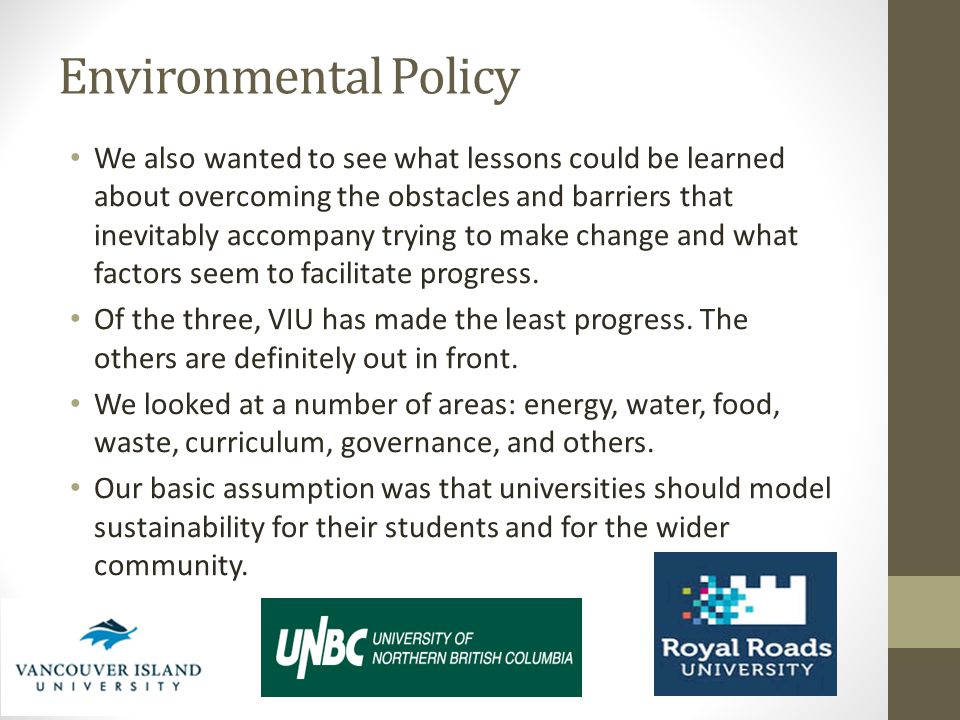 Environmental Policy We also wanted to see what lessons could be learned about overcoming the obstacles and barriers that inevitably accompany trying to make change and what factors seem to facilitate progress.