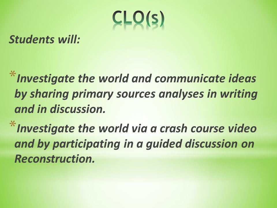 Students will: * Investigate the world and communicate ideas by sharing primary sources analyses in writing and in discussion. * Investigate the world