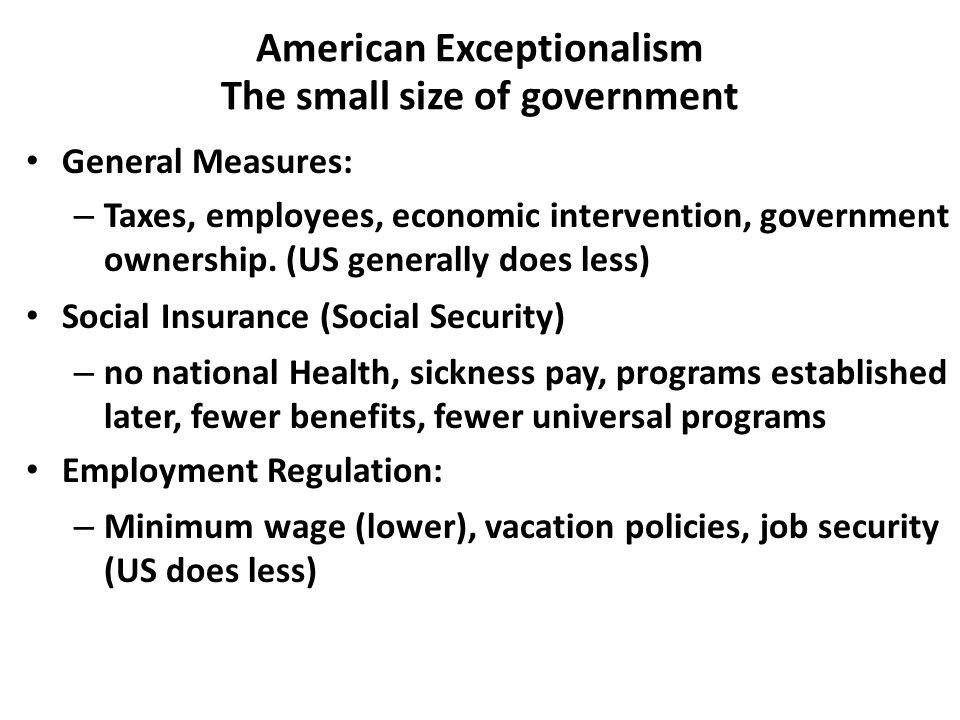 American Exceptionalism The small size of government General Measures: – Taxes, employees, economic intervention, government ownership.