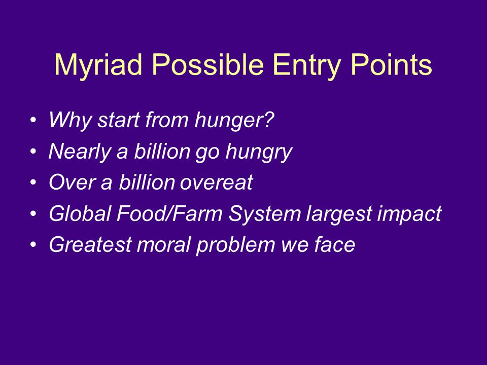 Myriad Possible Entry Points Why start from hunger.
