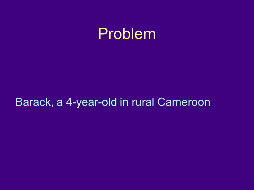 Problem Barack, a 4-year-old in rural Cameroon