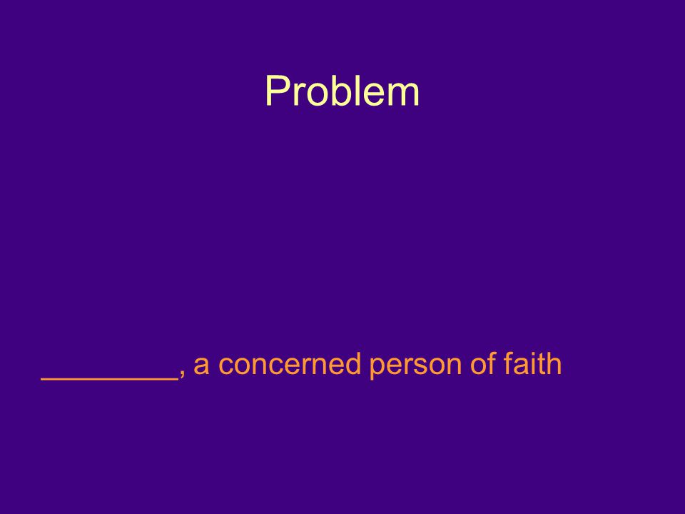 Problem ________, a concerned person of faith