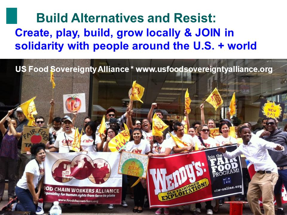 Build Alternatives and Resist: Create, play, build, grow locally & JOIN in solidarity with people around the U.S.