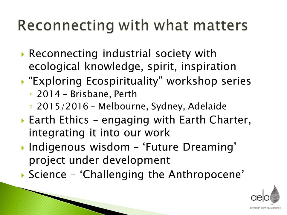 " Reconnecting industrial society with ecological knowledge, spirit, inspiration  ""Exploring Ecospirituality"" workshop series ◦ 2014 – Brisbane, Pert"