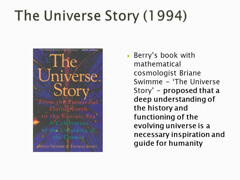  Berry's book with mathematical cosmologist Briane Swimme - 'The Universe Story' - proposed that a deep understanding of the history and functioning