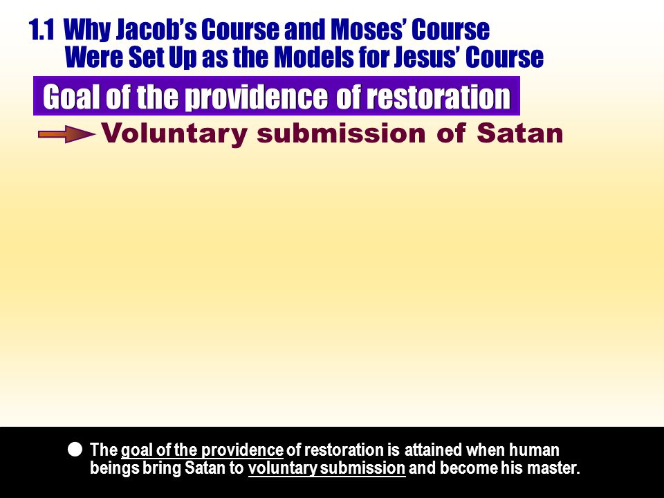 The goal of the providence of restoration is attained when human beings bring Satan to voluntary submission and become his master.