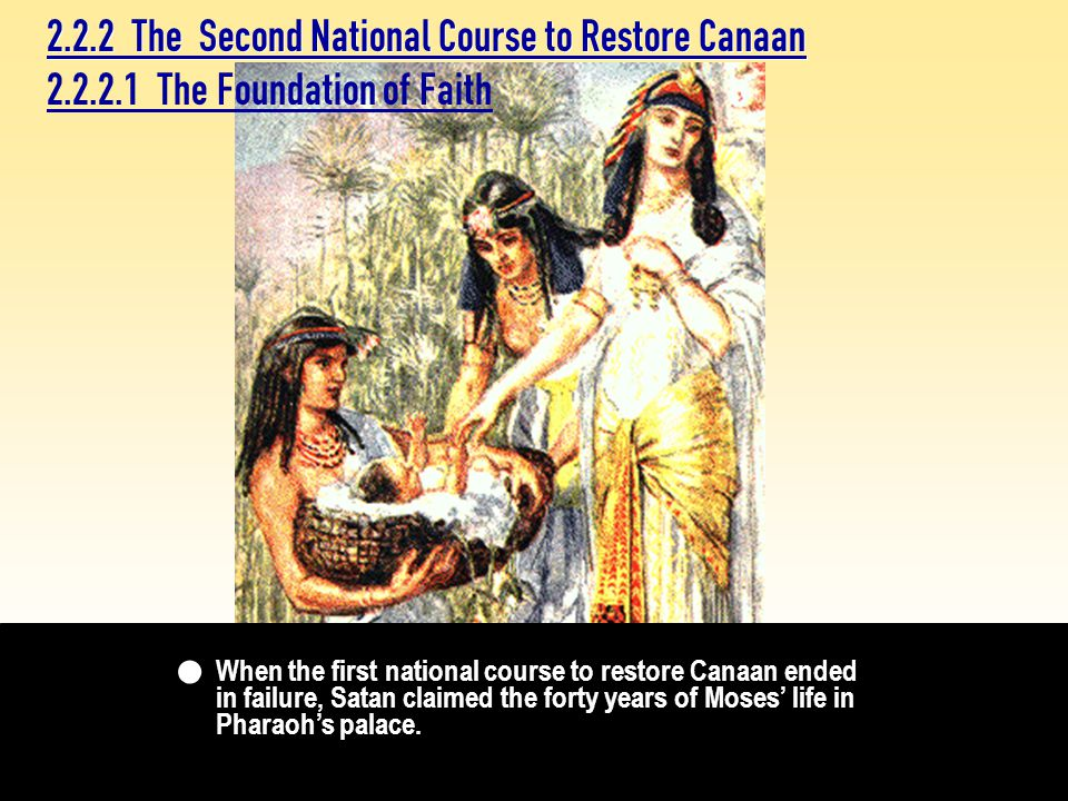 When the first national course to restore Canaan ended in failure, Satan claimed the forty years of Moses' life in Pharaoh's palace.