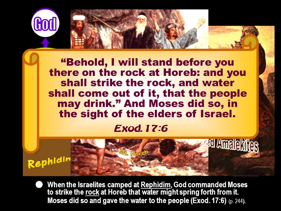 Foundation of substance Foundation of substance Behold, I will stand before you there on the rock at Horeb: and you shall strike the rock, and water shall come out of it, that the people may drink. And Moses did so, in the sight of the elders of Israel..