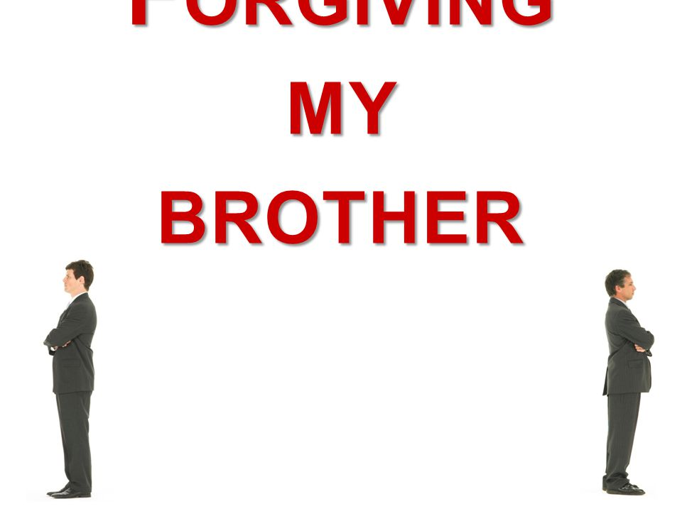 Forgiving My Brother F ORGIVING MY BROTHER