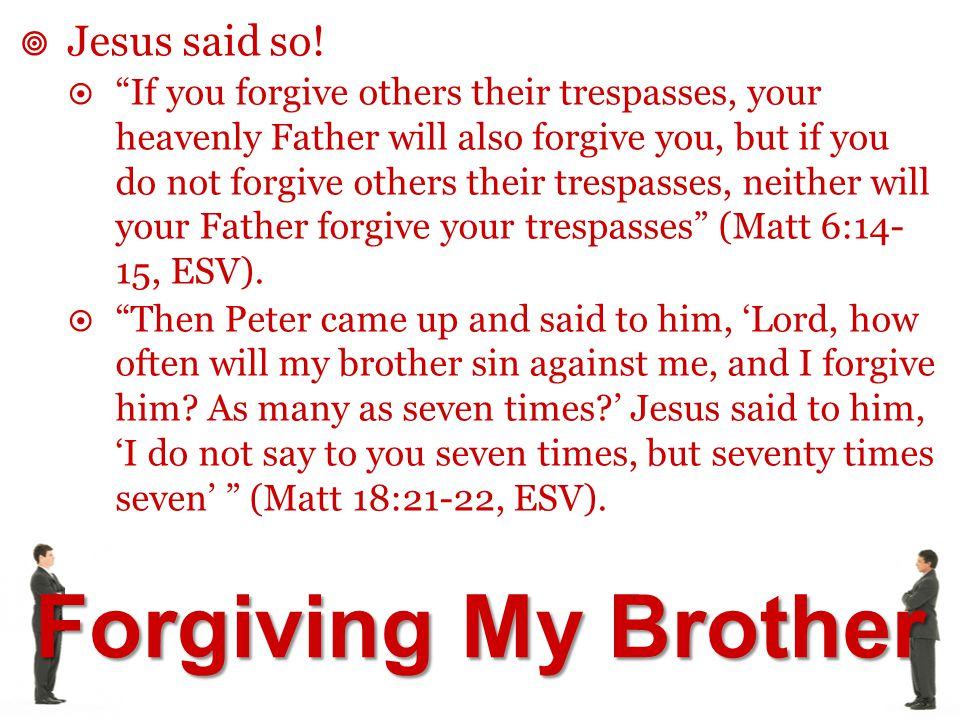 Forgiving My Brother  Why would my brother sin against me.
