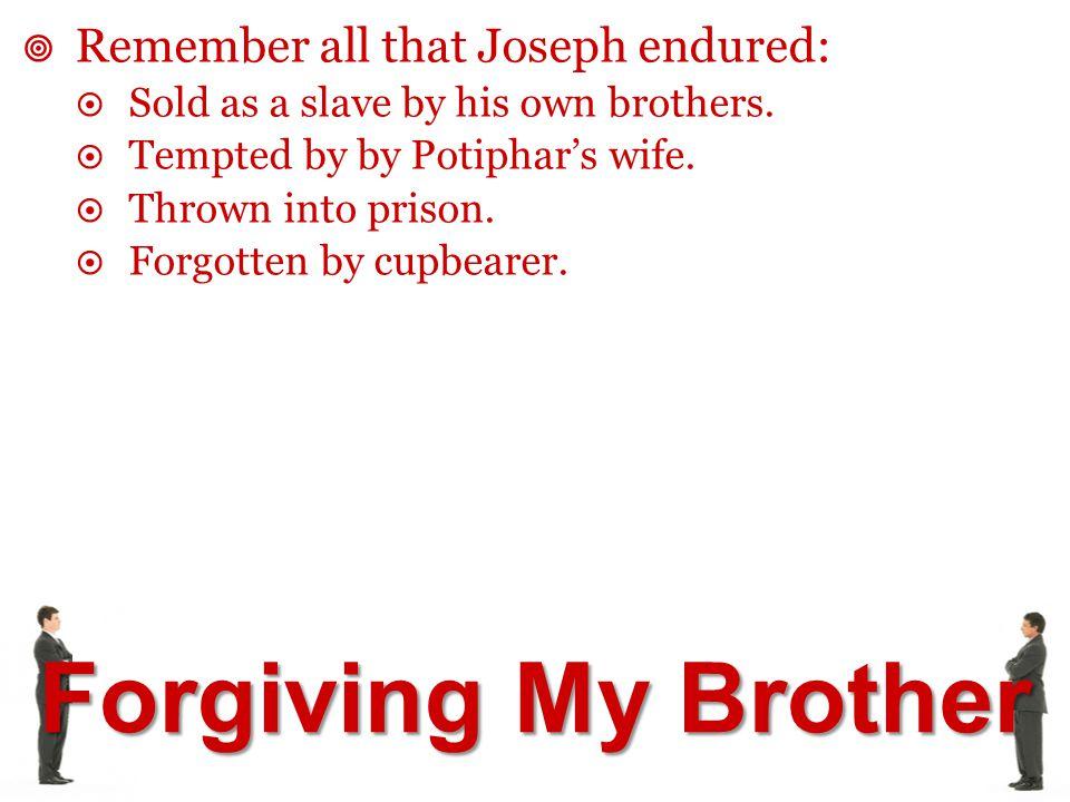 Forgiving My Brother  Joseph honored God. Gen 42:18-20.