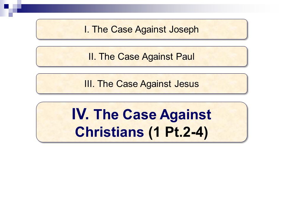 I. The Case Against Joseph IV. The Case Against Christians (1 Pt.2-4) II.