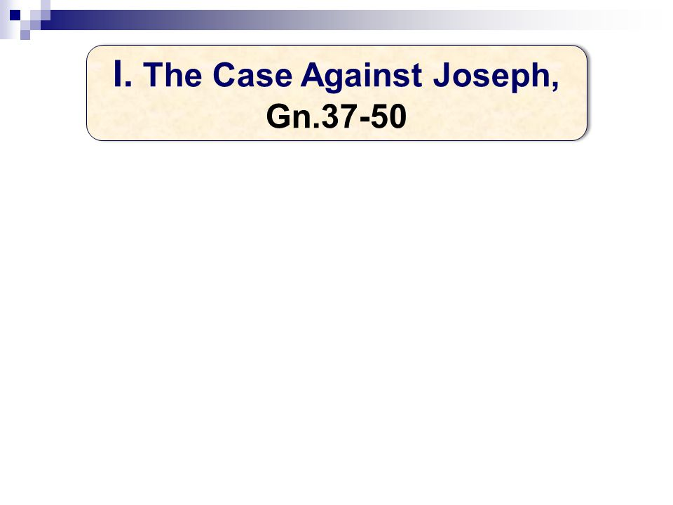 I. The Case Against Joseph, Gn.37-50 I. The Case Against Joseph, Gn.37-50