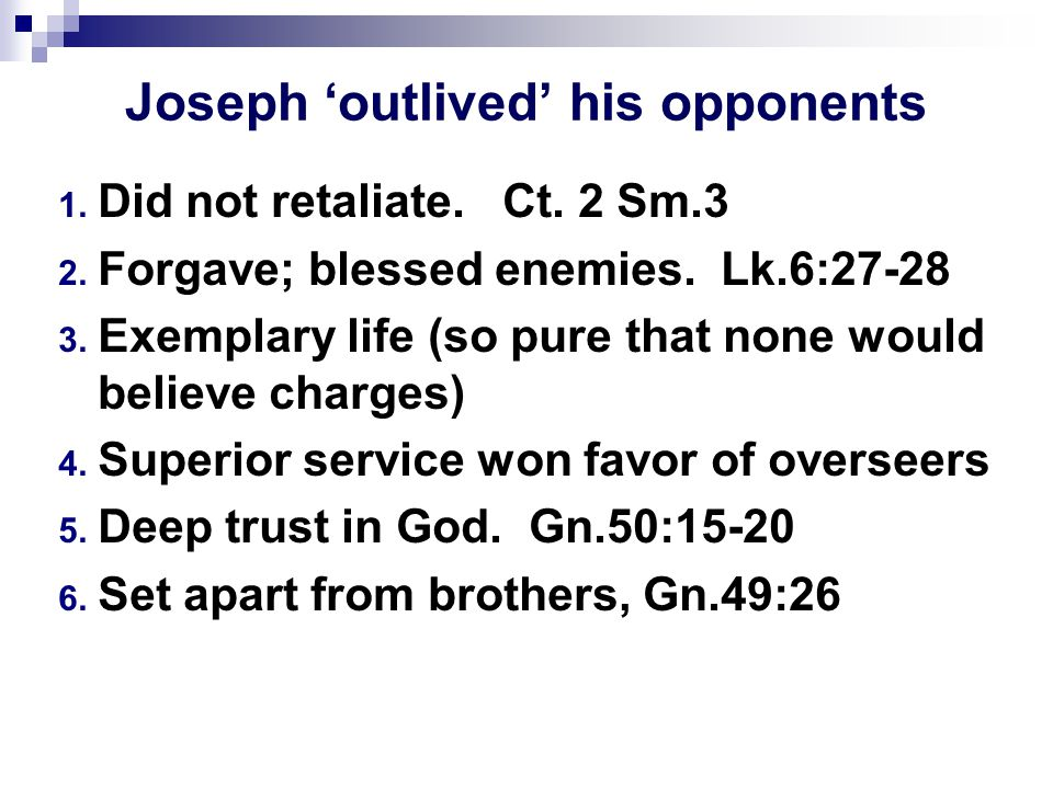 Joseph 'outlived' his opponents 1. Did not retaliate.