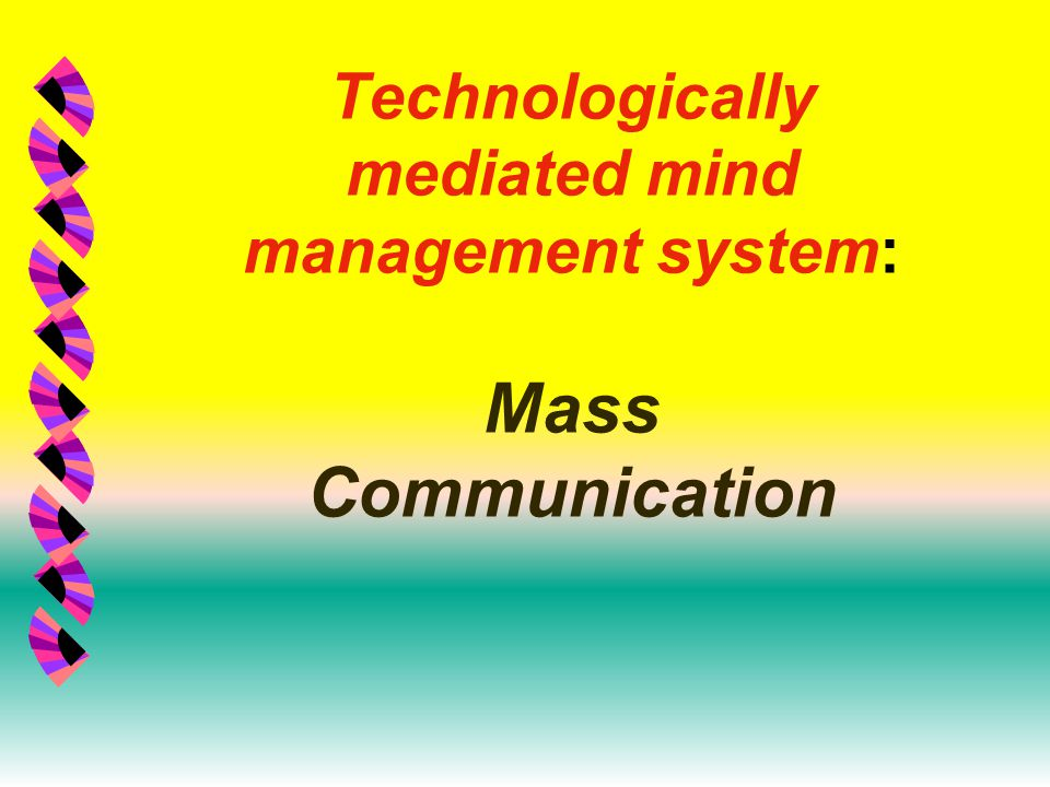 Technologically mediated mind management system: Mass Communication